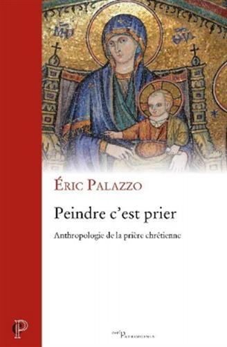 Peindre c'est prier : Anthropologie de la prière chrétienne