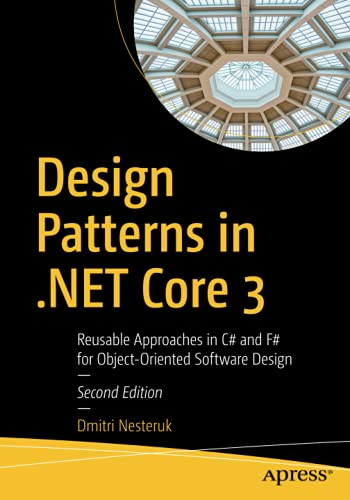 Design Patterns in .NET Core 3: Reusable Approaches in C# and F# for Object-Oriented Software Design