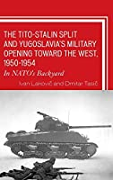 The Tito-Stalin Split and Yugoslavia's Military Opening Toward the West, 1950-1954: In Nato's Backyard (Harvard Cold War Studies)