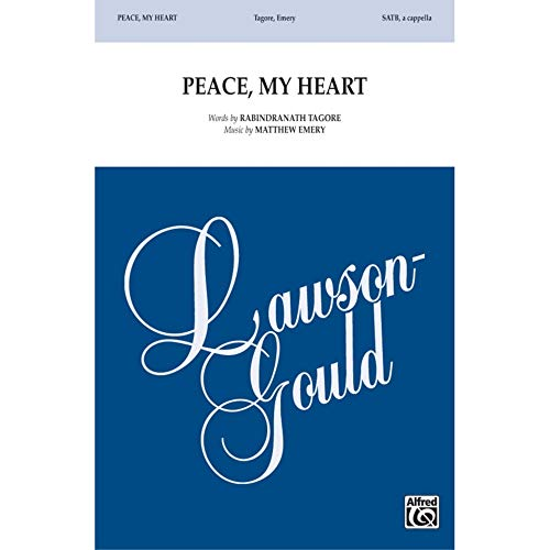 Peace, My Heart - Words by Rabindranath Tagore, music by Matthew Emery