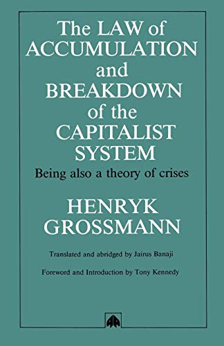 Law of Accumulation and Breakdown of the Capitalist System: Being Also a Theory of Crises