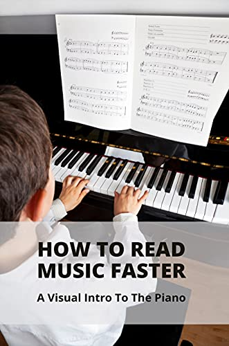 How To Read Music Faster: A Visual Intro To The Piano: Read Music Fast (English Edition)