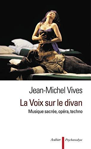 La Voix sur le divan: Musique sacrée, opéra, techno