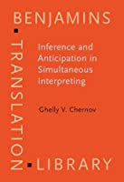 Inference And Anticipation In Simutaneous Interpreting: A Probability-prediction Model (Benjamins Translation Library)