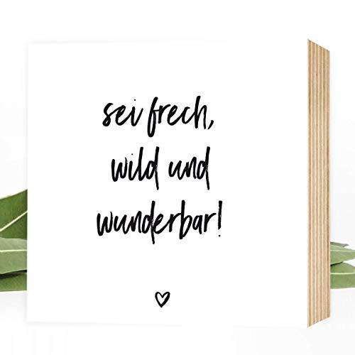 Wunderpixel® Holzbild sei frech, wild und wunderbar - 15x15x2cm zum Hinstellen/Aufhängen, Spruch - schwarz-weißes Holz-Schild Bild Poster Aufsteller zur Deko im Büro/Wohnung Geschenk Geburtstag