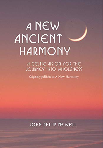 A New Ancient Harmony: A Celtic Vision for the Journey Into Wholeness