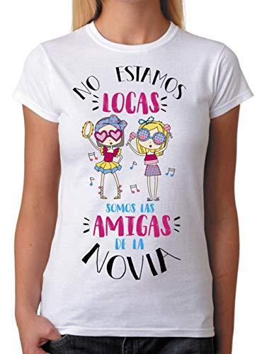 FUNNY CUP Camiseta No Estamos Locas Somos Las Amigas de la Novia. Camiseta Despedida de Soltera. (M)