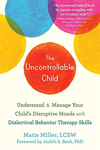 The Uncontrollable Child: Understand and Manage Your Child's Disruptive Moods with Dialectical...