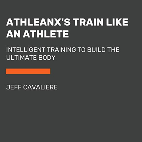 AthleanX's Train Like an Athlete Audiobook By Jeff Cavaliere cover art