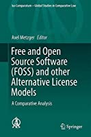 Free and Open Source Software (FOSS) and other Alternative License Models: A Comparative Analysis (Ius Comparatum - Global Studies in Comparative Law) by Unknown(2015-12-02)