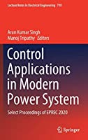 Control Applications in Modern Power System: Select Proceedings of EPREC 2020 (Lecture Notes in Electrical Engineering, 710)