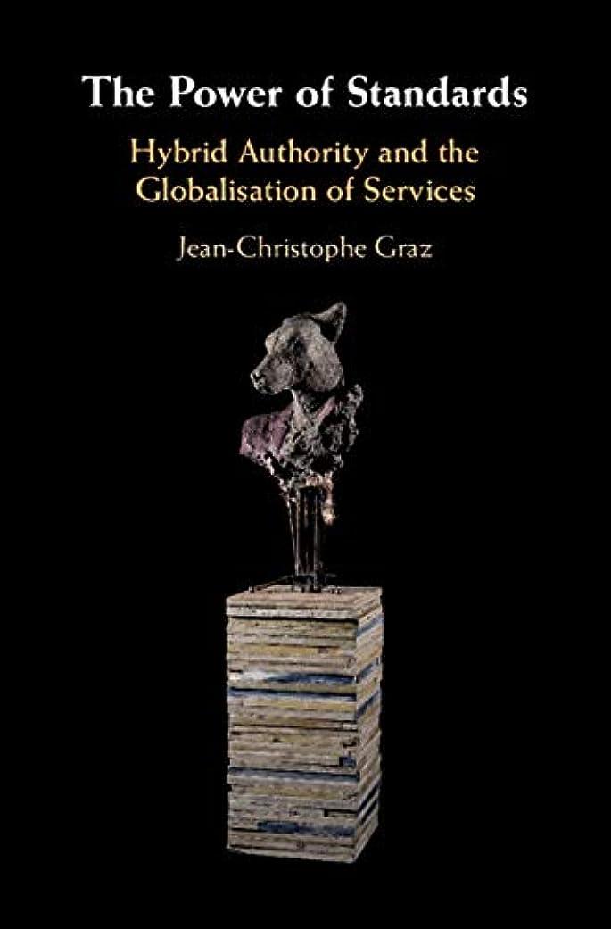アクセシブルポテトアリThe Power of Standards: Hybrid Authority and the Globalisation of Services (English Edition)