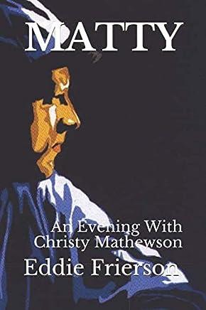MATTY: An Evening With Christy Mathewson (The Matty Books)