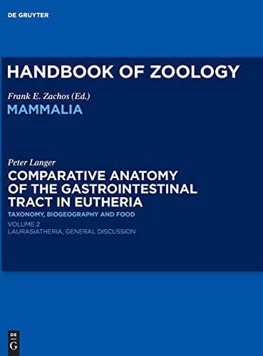 Comparative Anatomy of the Gastrointestinal Tract in Eutheria II: Taxonomy, Biogeography and Food. Laurasiatheria (Handbook of Zoology / Handbuch der ... of the Gastrointestinal Tract in Eutheria)