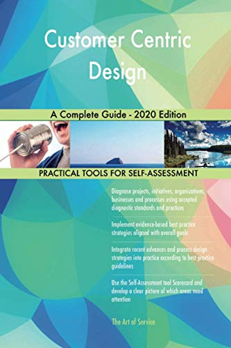 Customer Centric Design A Complete Guide - 2020 Edition