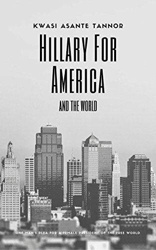 Hillary for America and for the World: One Man's Plea for a Female President of the Free World (English Edition)