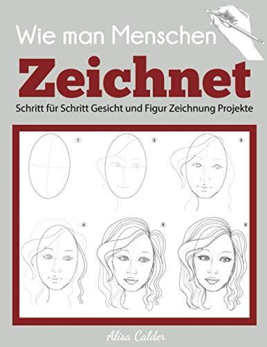 Wie man Menschen Zeichnet: Schritt für Schritt Gesicht und Figur Zeichnung Projekte (Anfänger Zeichnung Guides)