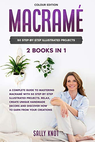 Compare Textbook Prices for Macramé: 2 books in 1: A Complete Guide To Mastering Macramé With 50 Step-By-Step Illustrated Projects. Relax, Create Unique Handmade Decors and Discover How To Earn From Your Creations  ISBN 9781801132862 by Knot, Sally