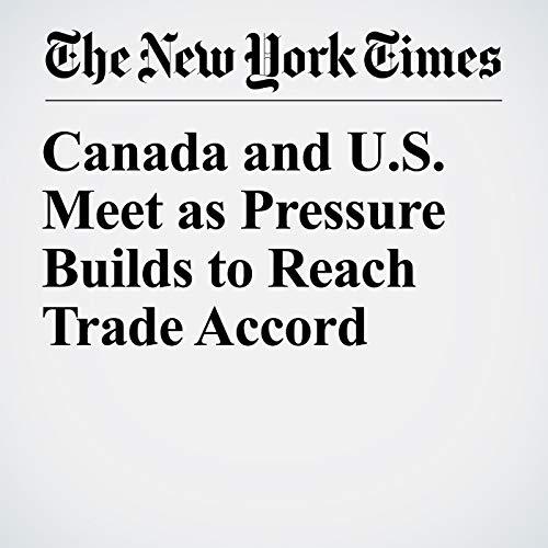 Canada and U.S. Meet as Pressure Builds to Reach Trade Accord copertina