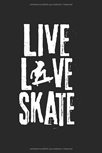 Live Love Skate | Schlittschuh Trainings Notizen: Notizbuch A5 120 Seiten liniert