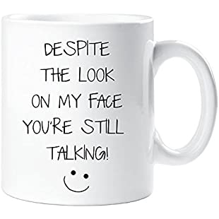 Despite The Look On My Face You're Still Talking Mug Sarcasm Sacrastic Friend Gift Cup Birthday Christmas:Amedama