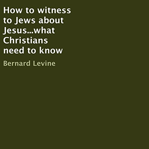 How to Witness to Jews About Jesus...What Christians Need to Know audiobook cover art