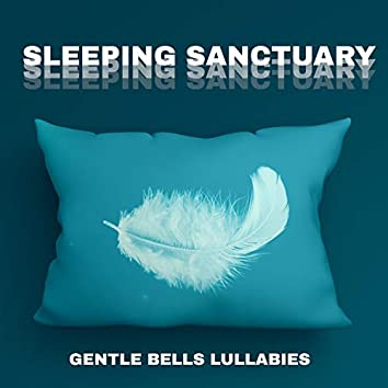 Sleeping Sanctuary: Gentle Bells Lullabies- Soft Sleepy Melodies, Quiet Ambient, Bedtime Relaxation, Falling Asleep Lightly, For Adults and Babies/Children