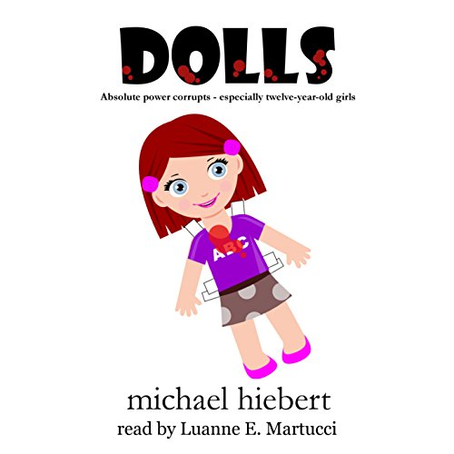 Dolls                   By:                                                                                                                                 Michael Hiebert                               Narrated by:                                                                                                                                 Luanne E. Martucci                      Length: 5 hrs     Not rated yet     Overall 0.0