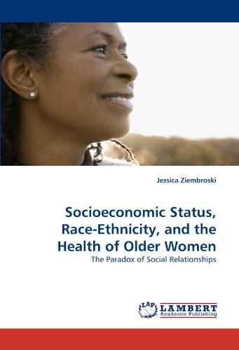 Socioeconomic Status, Race-Ethnicity, and the Health of Older Women: The Paradox of Social Relationships