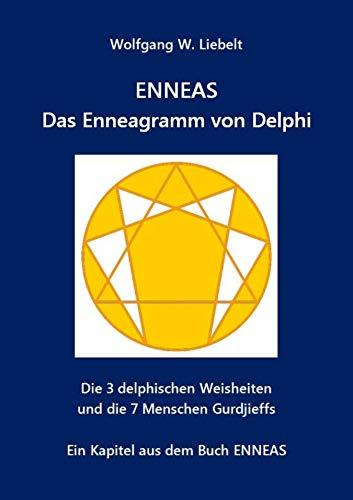 ENNEAS - Das Enneagramm von Delphi: Die 3 delphischen Weisheiten und die 7 Menschen Gurdjieffs