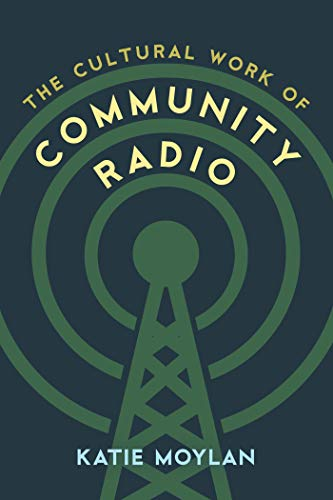 The Cultural Work of Community Radio: Broadcasting Practices In North American Community Radio (English Edition)