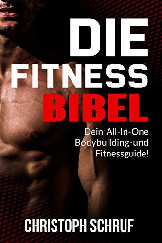 Die Fitnessbibel: Die Komplettlösung für deinen Traumkörper (Das Fitnessbuch für effektiven Muskelaufbau und Fettabbau sowohl für Männer als auch Frauen. Kraft und Muskulatur natürlich steigern)