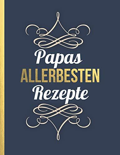 Papas allerbesten Rezepte: Das personalisierte Rezeptbuch zum Selberschreiben für 120 beste Rezepte mit Inhaltsverzeichnis uvm. – edles, minimalistisches Design - ca. A4 Softcover (leeres Kochbuch)