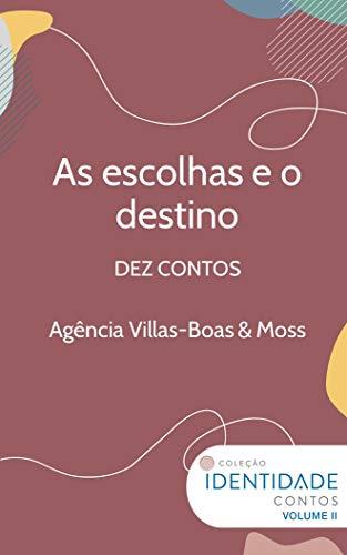 As escolhas e o destino: Dez contos - Agência Villas-Boas & Moss