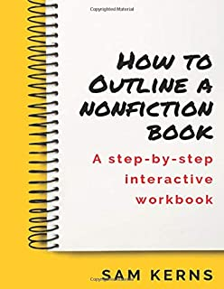 How to Outline a Nonfiction Book: A Step-by-Step Interactive Workbook (Work from Home)