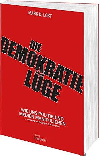 Die Demokratielüge - Wie uns Politik und Medien manipulieren (und was wir dagegen tun können) (Softcover)