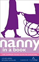 Nanny in a Book: The Common-Sense Guide to Childcare