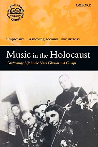 Music in the Holocaust: Confronting Life in the Nazi Ghettos and Camps (Oxford Historical Monographs)