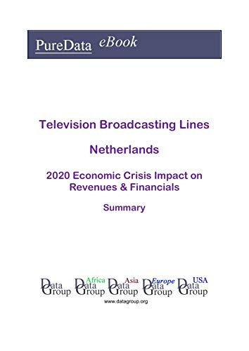 Television Broadcasting Lines Netherlands Summary: 2020 Economic Crisis Impact on Revenues & Financials (English Edition)