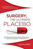 Surgery, The Ultimate Placebo: A Surgeon Cuts Through the Evidence