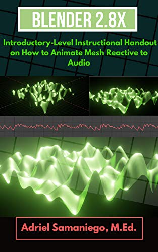Blender 2.8X Introductory-Level Instructional Handout on How to Animate Mesh Reactive to Audio: Abstract Music Video Animation