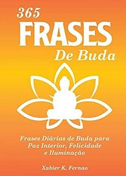 365 Frases de Buda  Frases Diárias de Buda para Paz Interior Felicidade e Iluminação  Portuguese Edition