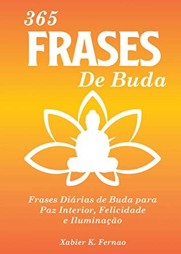 365 Frases de Buda: Frases Diárias de Buda para Paz Interior, Felicidade...