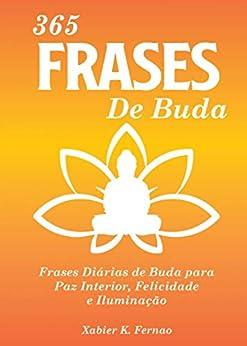 365 Frases de Buda: Frases Diárias de Buda para Paz Interior, Felicidade e Iluminação por [Xabier K. Fernao, Rita Câmara]