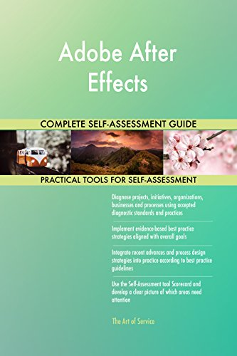 Adobe After Effects All-Inclusive Self-Assessment - More than 720 Success Criteria, Instant Visual Insights, Comprehensive Spreadsheet Dashboard, Auto-Prioritized for Quick Results