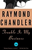 Trouble Is My Business (A Philip Marlowe Novel)