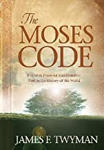 James F. Twyman: The Moses Code : The Most Powerful Manifestation Tool in the History of the World (Hardcover); 2008 Edition