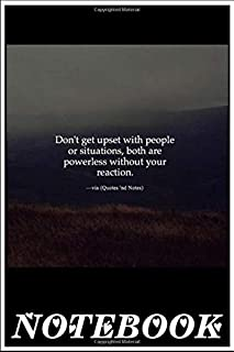 Notebook: Dont Get Upset With People Or Situations Both Are Powerless Without Your Reaction Vin Quom Nd Natal G U notebook 100 pages 6x9 inch by Chuni Lio