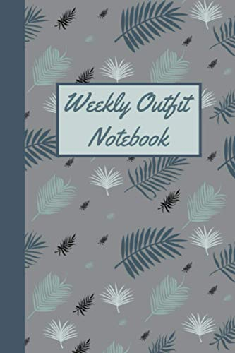Weekly Outfit Notebook: Weekly Fashion Planning Logbook - Wardrobe Planning Journal