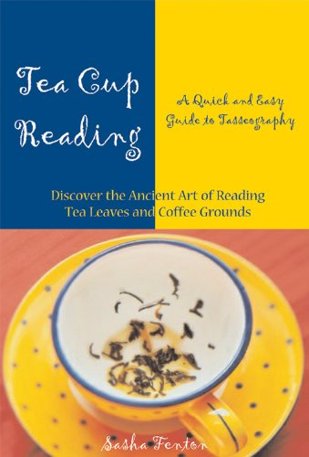 Tea Cup Reading: A Quick and Easy Guide to Tasseography